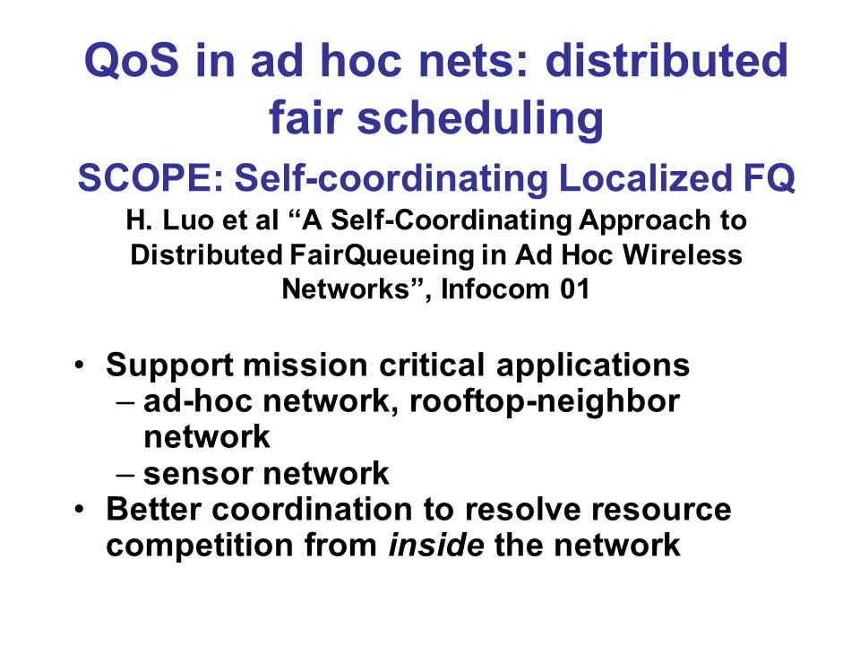 QoS in ad hoc nets: distributed fair scheduling SCOPE: Self-coordinating Localized FQ H.