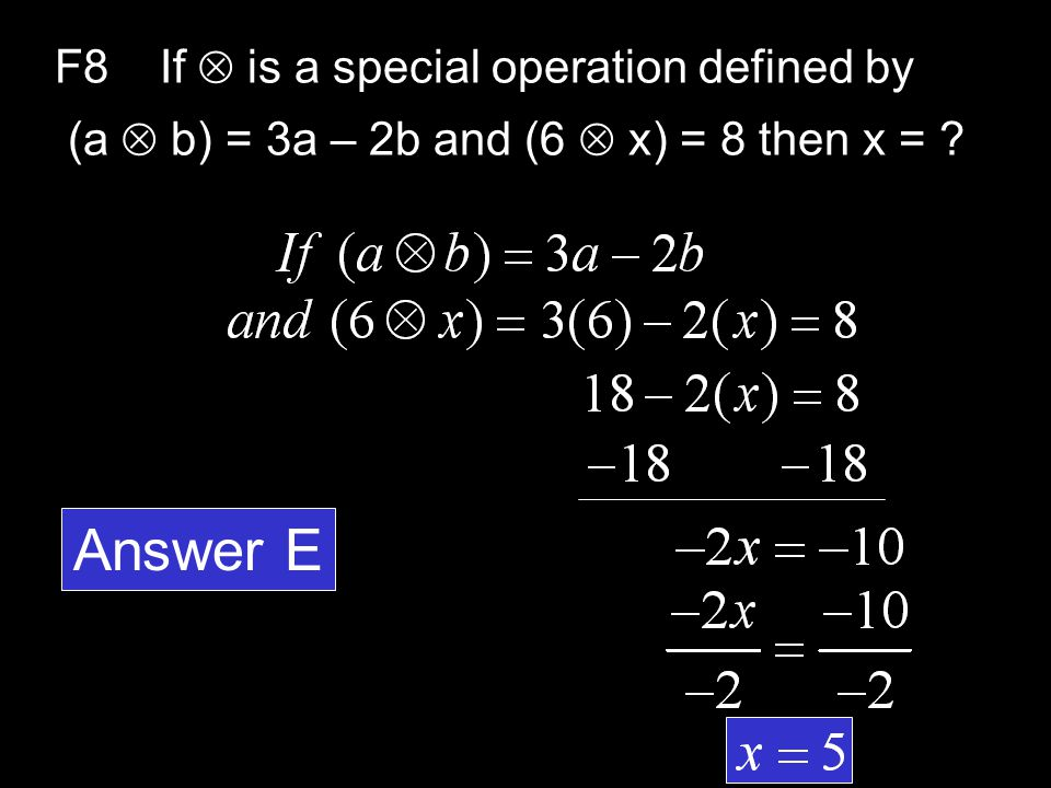 F8If  is a special operation defined by (a  b) = 3a – 2b and (6  x) = 8 then x = .