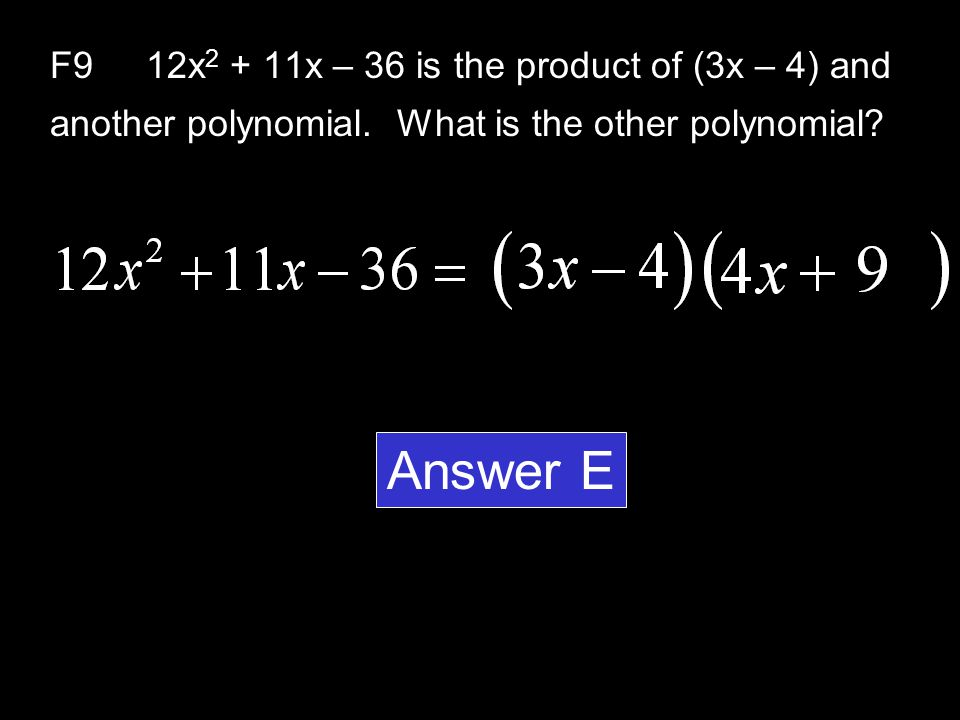 F912x 2 + 11x – 36 is the product of (3x – 4) and another polynomial.