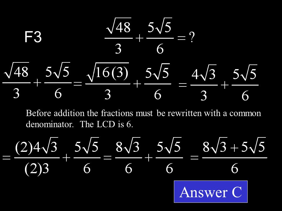 F3 Answer C Before addition the fractions must be rewritten with a common denominator.
