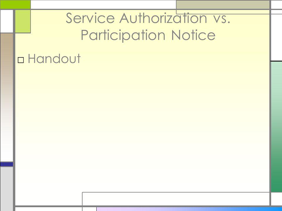 Service Authorization vs. Participation Notice □Handout