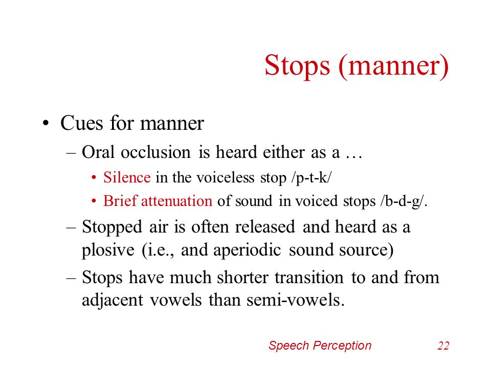 Speech Perception21 Stops Manner-place of articulation-voicing are important cues.