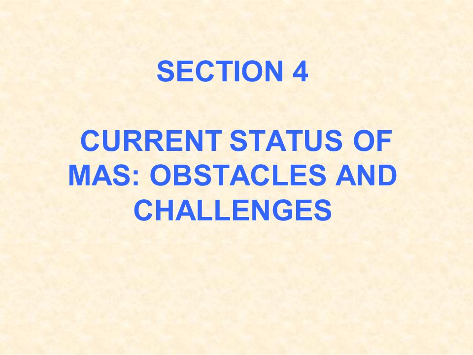 SECTION 4 CURRENT STATUS OF MAS: OBSTACLES AND CHALLENGES