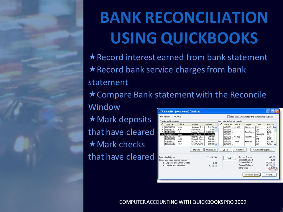  Record interest earned from bank statement  Record bank service charges from bank statement  Compare Bank statement with the Reconcile Window  Ma