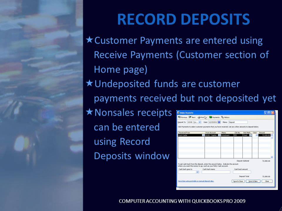  Customer Payments are entered using Receive Payments (Customer section of Home page)  Undeposited funds are customer payments received but not depo