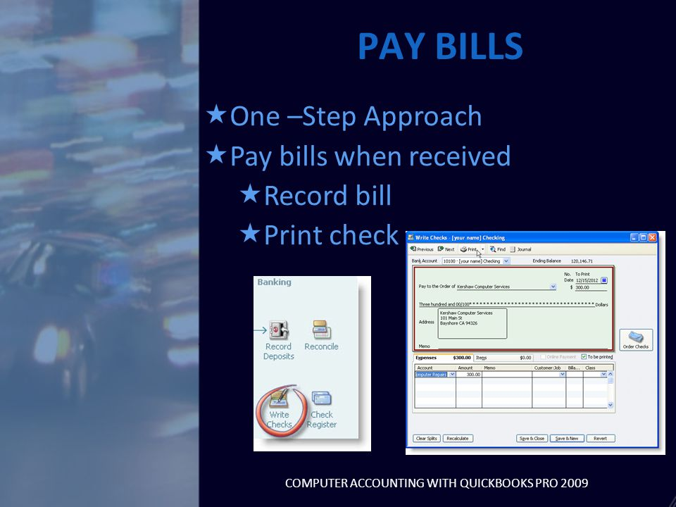  One –Step Approach  Pay bills when received  Record bill  Print check PAY BILLS COMPUTER ACCOUNTING WITH QUICKBOOKS PRO 2009