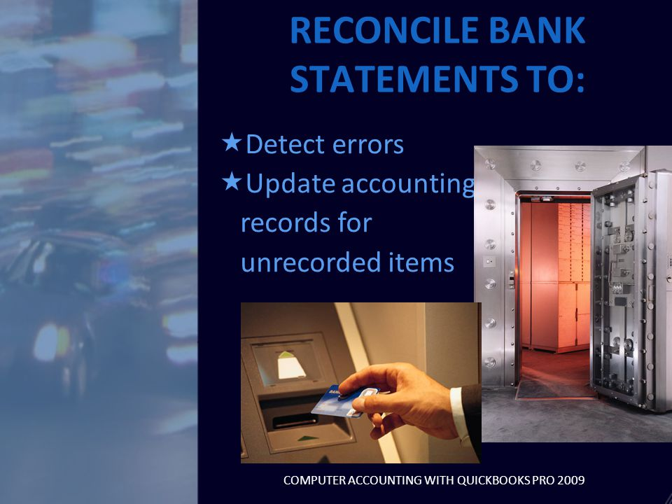  Bank statement balance TO  Company's accounting records RECONCILE: COMPUTER ACCOUNTING WITH QUICKBOOKS PRO 2009