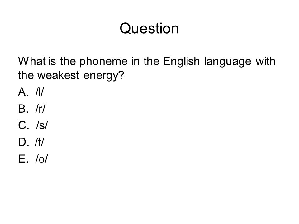 Question What is the phoneme in the English language with the weakest energy.