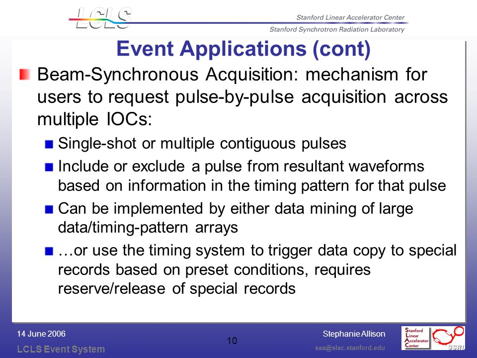 Stephanie Allison LCLS Event System saa@slac.stanford.edu 14 June 2006 10 Beam-Synchronous Acquisition: mechanism for users to request pulse-by-pulse