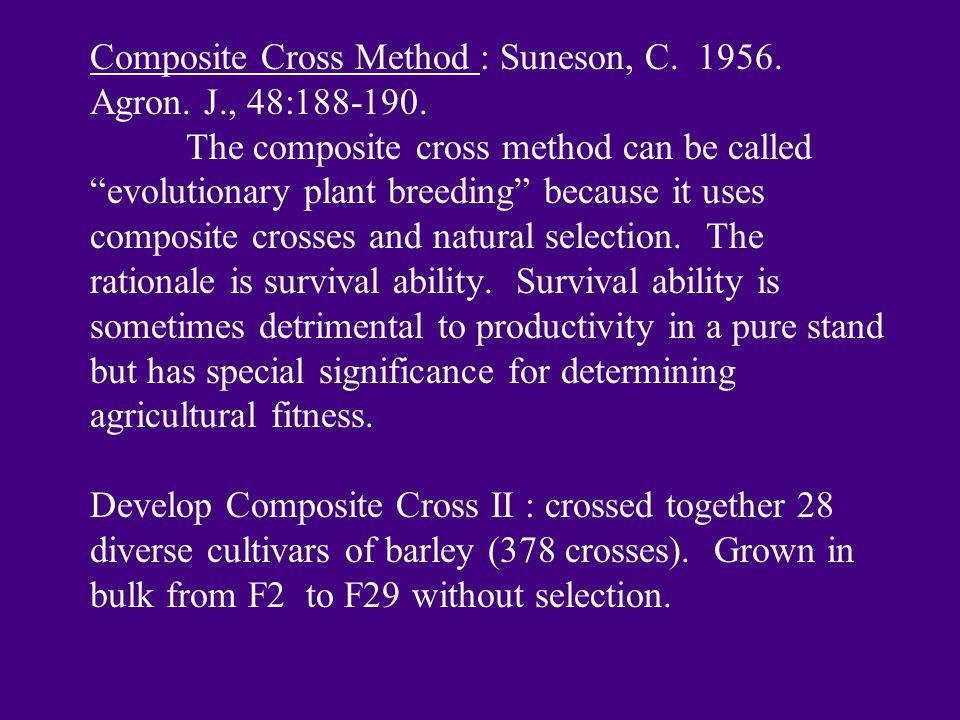 "Composite Cross Method : Suneson, C. 1956. Agron. J., 48:188-190. The composite cross method can be called ""evolutionary plant breeding"" because it us"