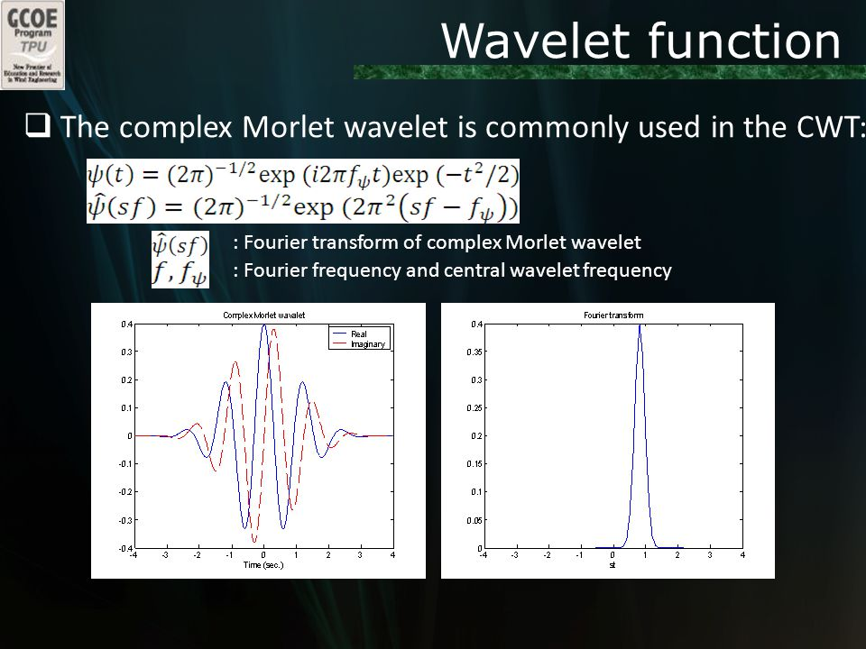 Wavelet function  The complex Morlet wavelet is commonly used in the CWT: : Fourier transform of complex Morlet wavelet : Fourier frequency and central wavelet frequency