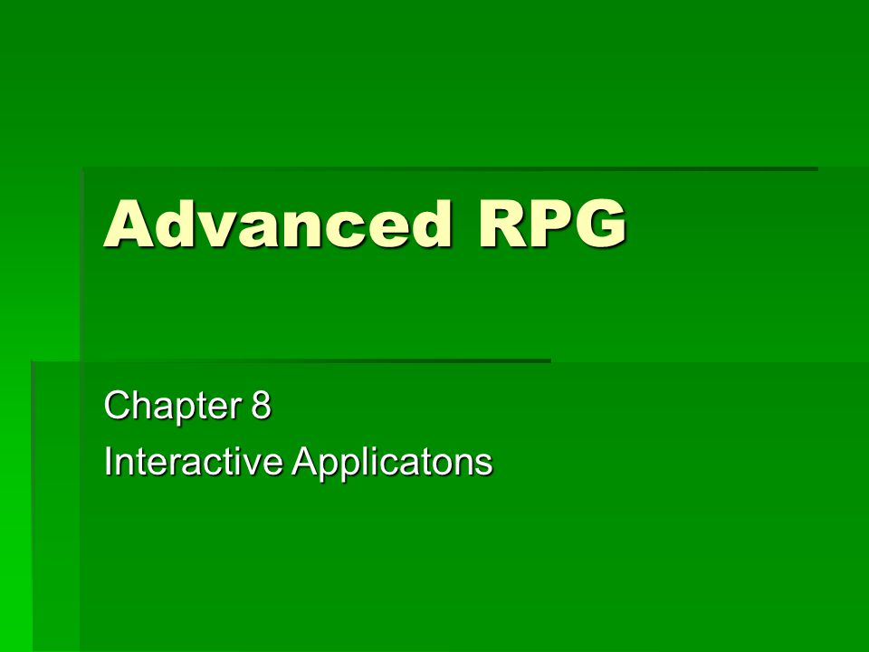 Advanced RPG Chapter 8 Interactive Applicatons