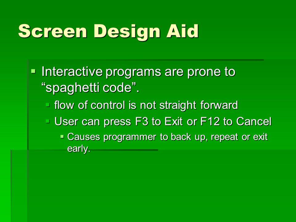 Screen Design Aid  Interactive programs are prone to spaghetti code .