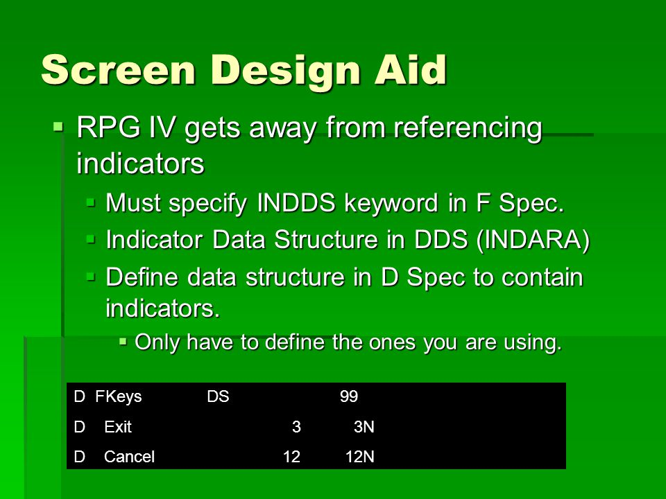 Screen Design Aid  RPG IV gets away from referencing indicators  Must specify INDDS keyword in F Spec.