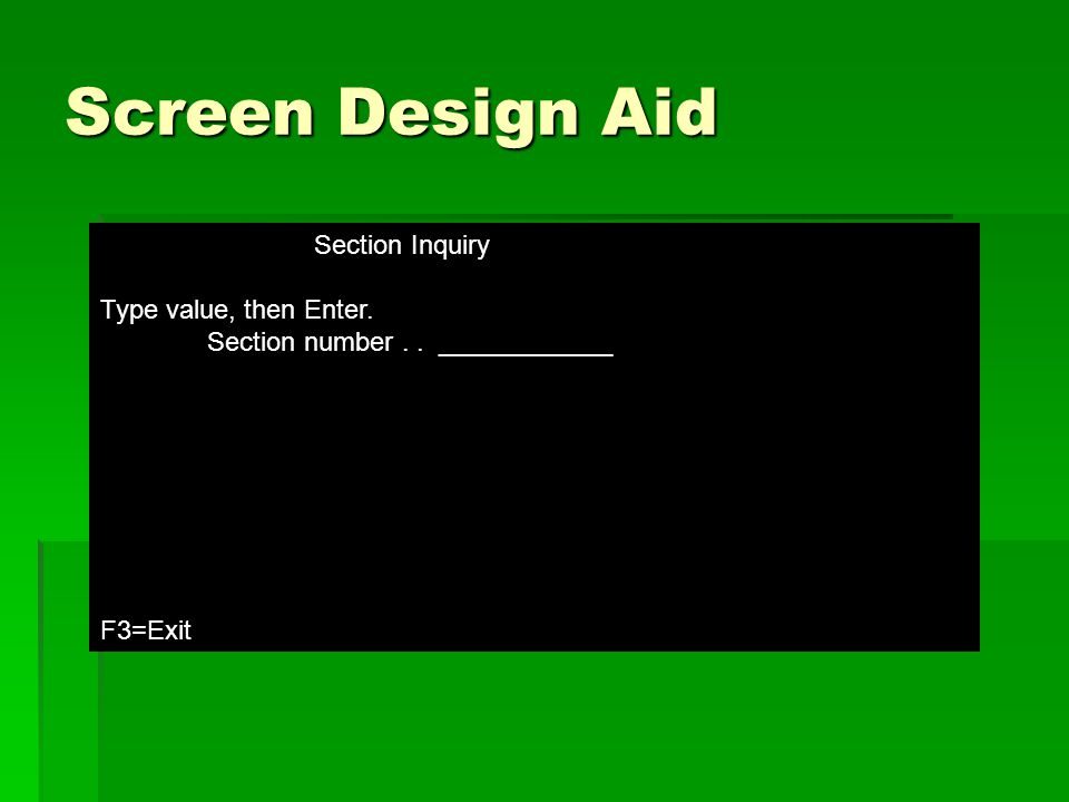 Screen Design Aid Section Inquiry Type value, then Enter. Section number.. ____________ F3=Exit