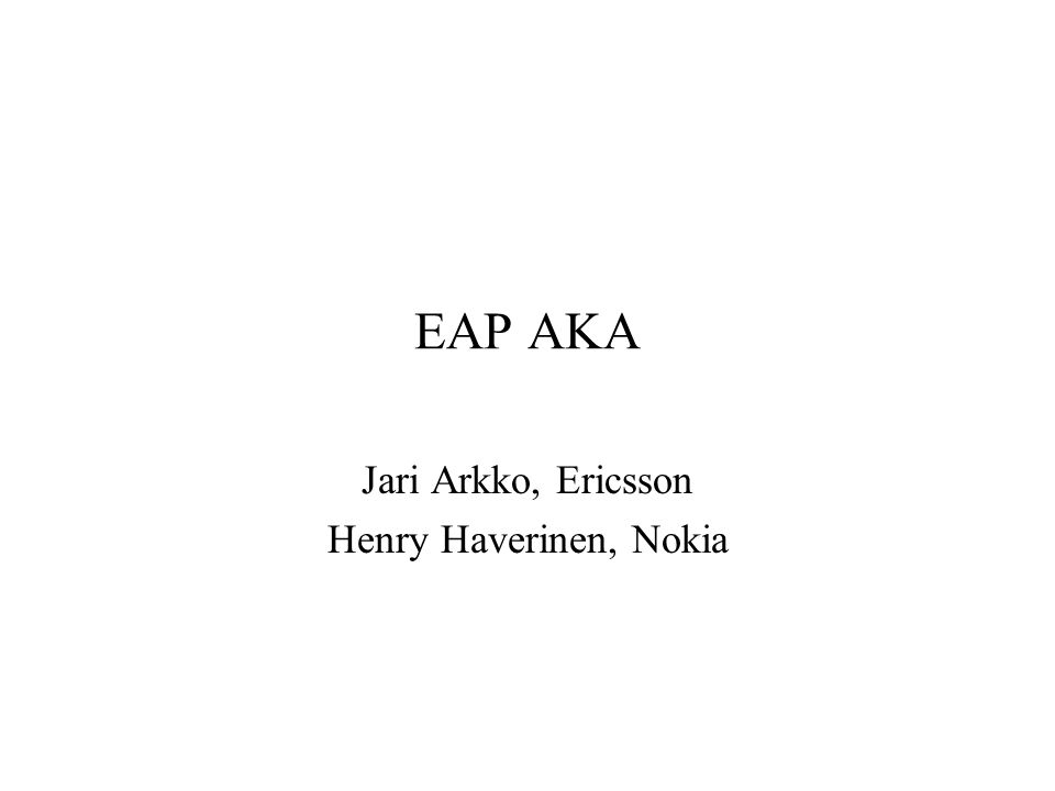 EAP AKA Basic Information draft-arkko-pppext-eap-aka-06.txt The USIM authentication solution for 3GPP WLAN interworking in the current 3GPP WLAN Interworking draft TS (TS 23.234 ) –Deadline June 2003 Intended media: 802.11 and other WLAN standards Requested track: Informational (?)