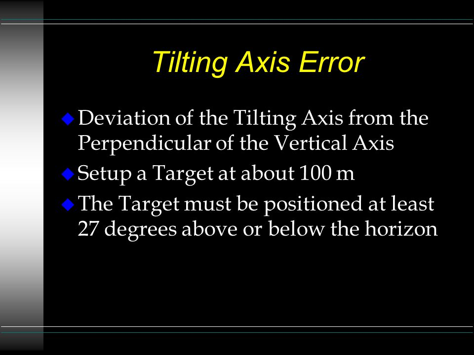 Tilting Axis Error Page 2 u Activate the Calibration Procedure u Select from the Main Menu u Select (a) u The Dual Axis Compensator is automatically turned off for the process u Follow the Prompts