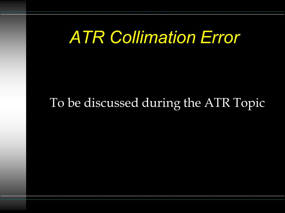 ATR Collimation Error To be discussed during the ATR Topic