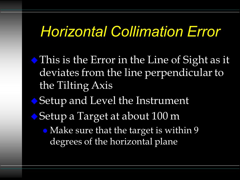 Horizontal Collimation Error Page 2 u Activate the Calibration Procedure u Select from the Main Menu u Select (c) u The Dual Axis Compensator is automatically turned off for the process u Follow the Prompts