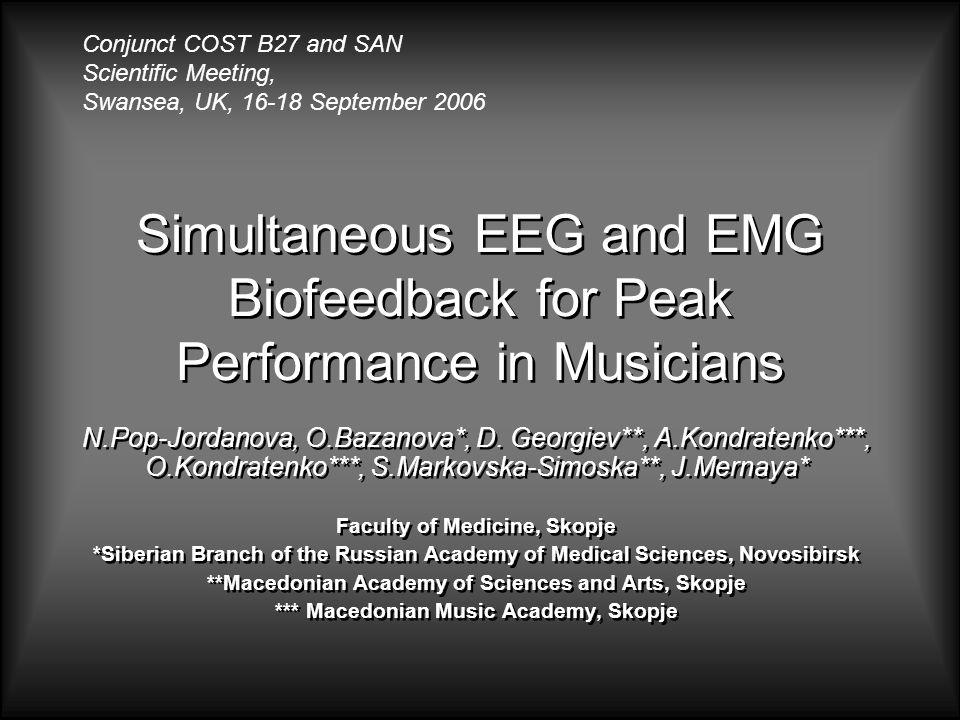 Simultaneous EEG and EMG Biofeedback for Peak Performance in Musicians N.Pop-Jordanova, O.Bazanova*, D.