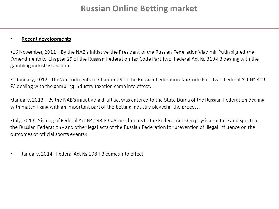 Russian Online Betting market Recent developments 16 November, 2011 – By the NAB's initiative the President of the Russian Federation Vladimir Putin s