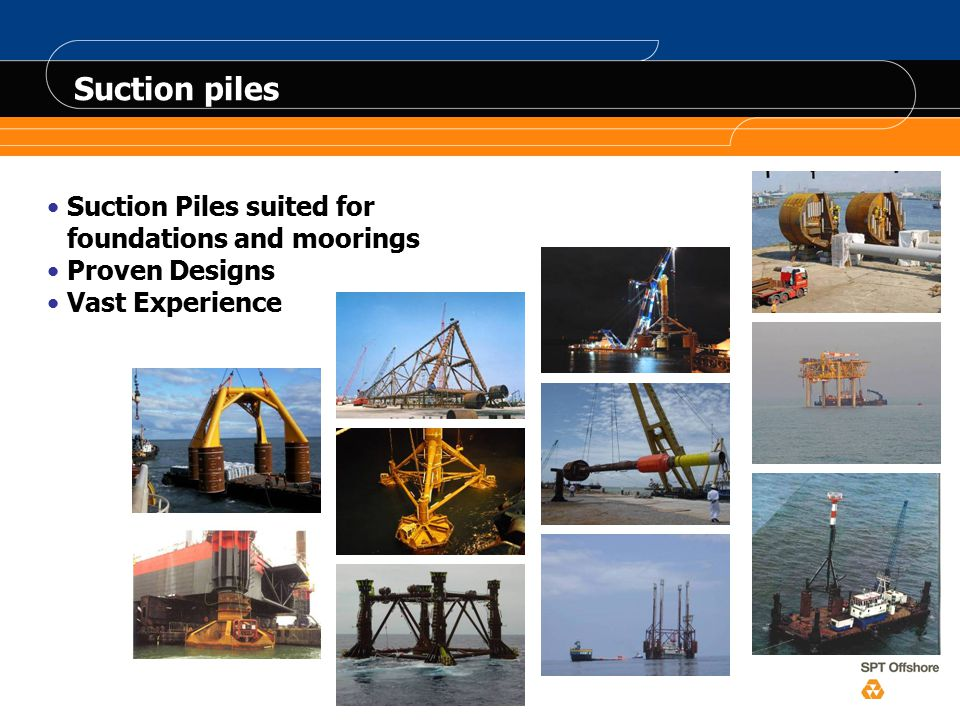 Suction piles Suction Piles suited for foundations and moorings Proven Designs Vast Experience