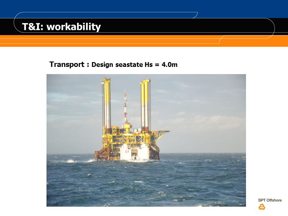 T&I: workability Transport : Design seastate Hs = 4.0m