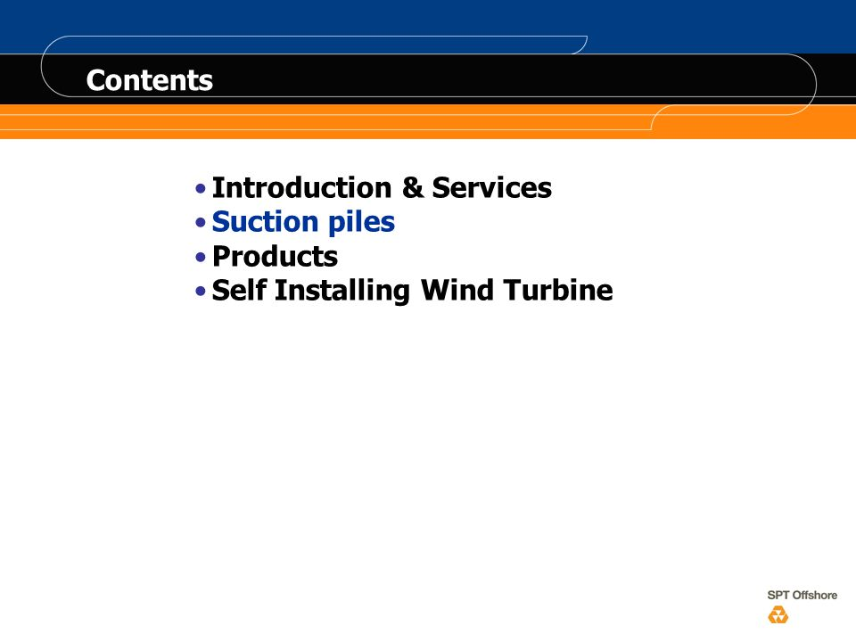 Contents Introduction & Services Suction piles Products Self Installing Wind Turbine