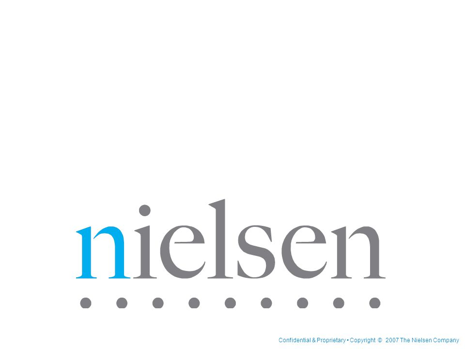 Confidential & Proprietary Copyright © 2007 The Nielsen Company