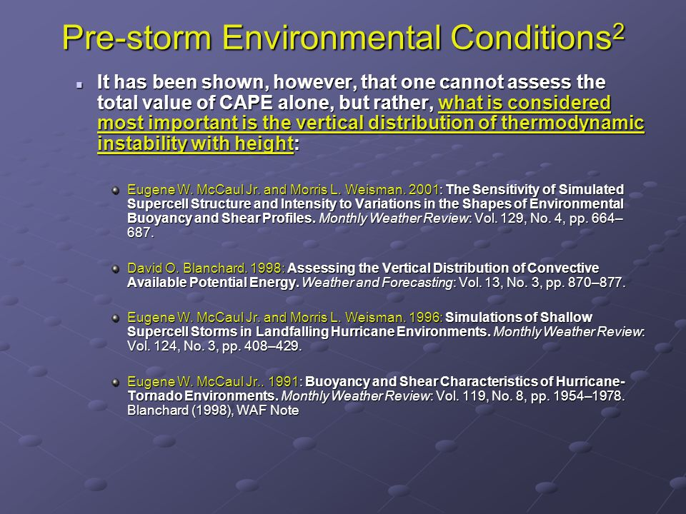 Pre-storm Environmental Conditions 2 It has been shown, however, that one cannot assess the total value of CAPE alone, but rather, what is considered most important is the vertical distribution of thermodynamic instability with height: It has been shown, however, that one cannot assess the total value of CAPE alone, but rather, what is considered most important is the vertical distribution of thermodynamic instability with height: Eugene W.