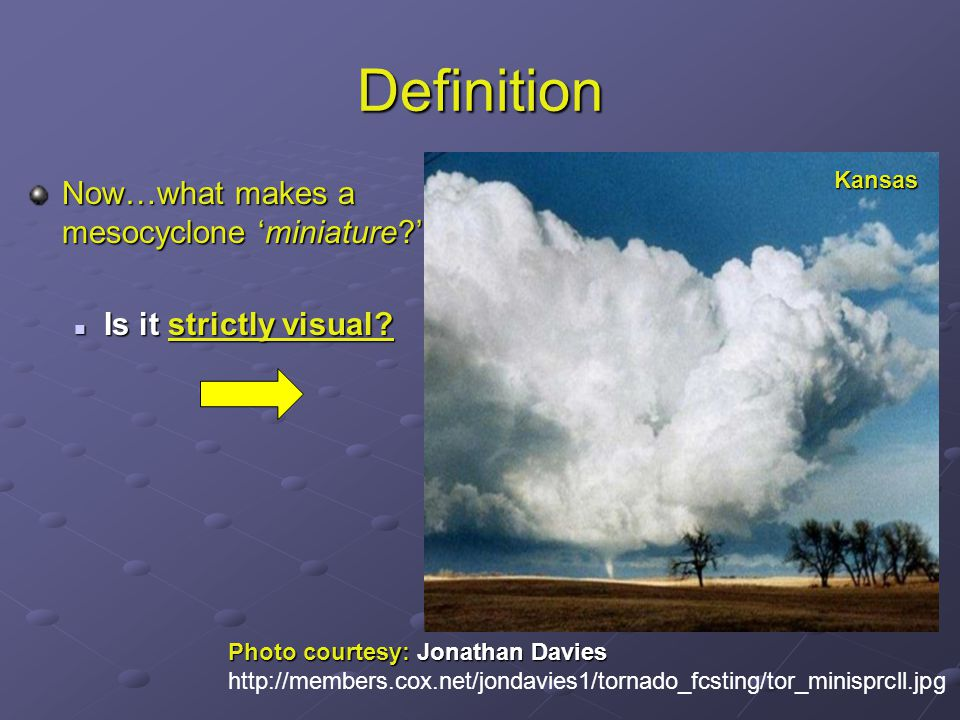 Definition Now…what makes a mesocyclone 'miniature?' Is it strictly visual.