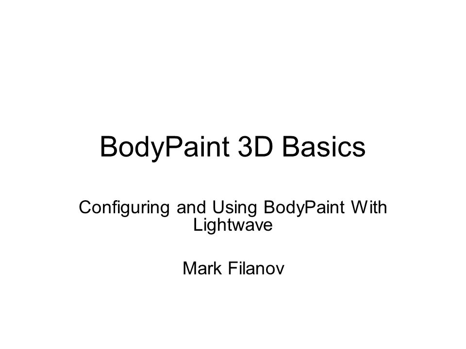 BodyPaint 3D Basics Configuring and Using BodyPaint With Lightwave Mark Filanov