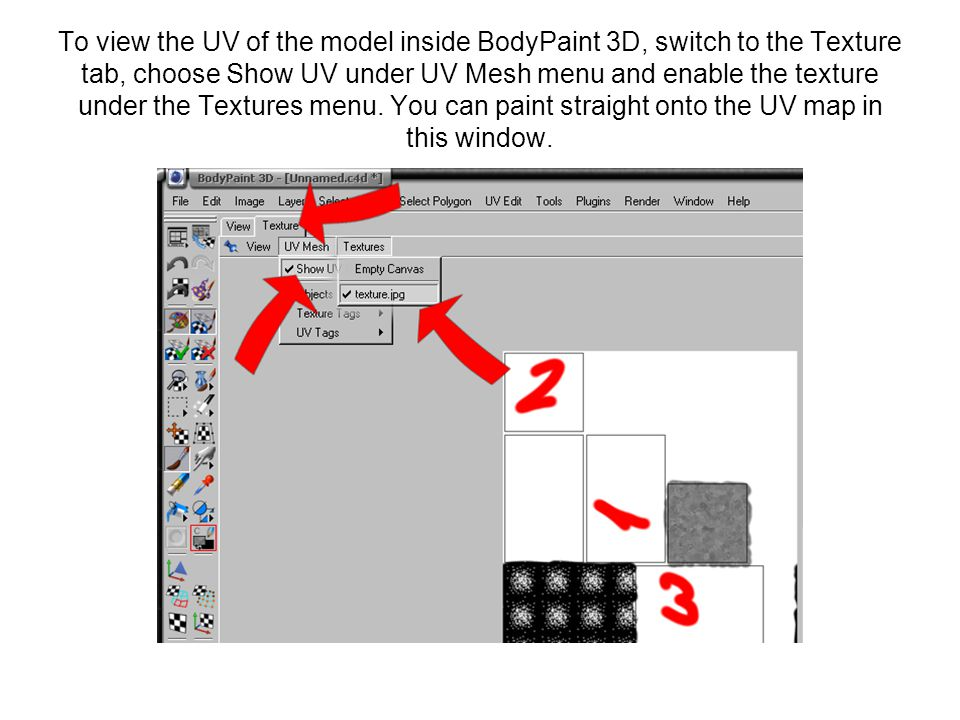 To view the UV of the model inside BodyPaint 3D, switch to the Texture tab, choose Show UV under UV Mesh menu and enable the texture under the Texture