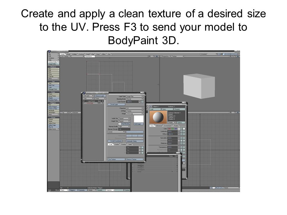 Create and apply a clean texture of a desired size to the UV. Press F3 to send your model to BodyPaint 3D.