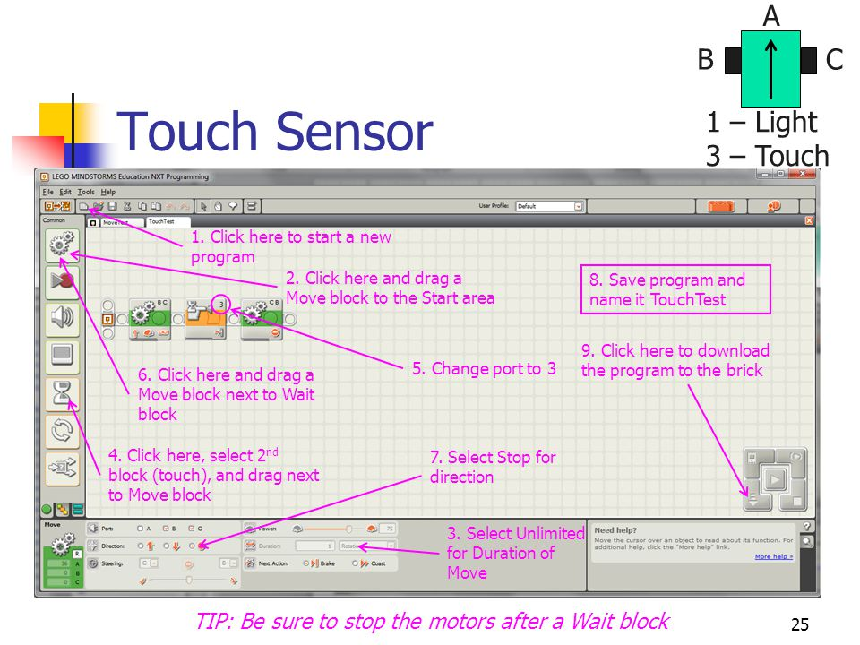 Touch Sensor 25 BC A 1 – Light 3 – Touch 2. Click here and drag a Move block to the Start area 1.