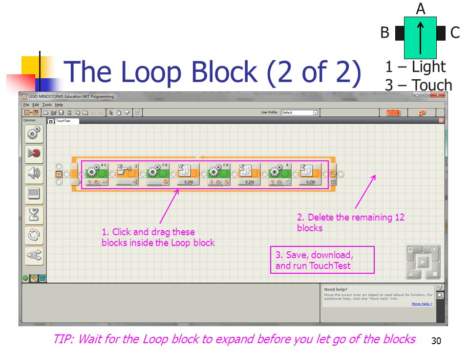 The Loop Block (2 of 2) 30 BC A 1 – Light 3 – Touch 1.