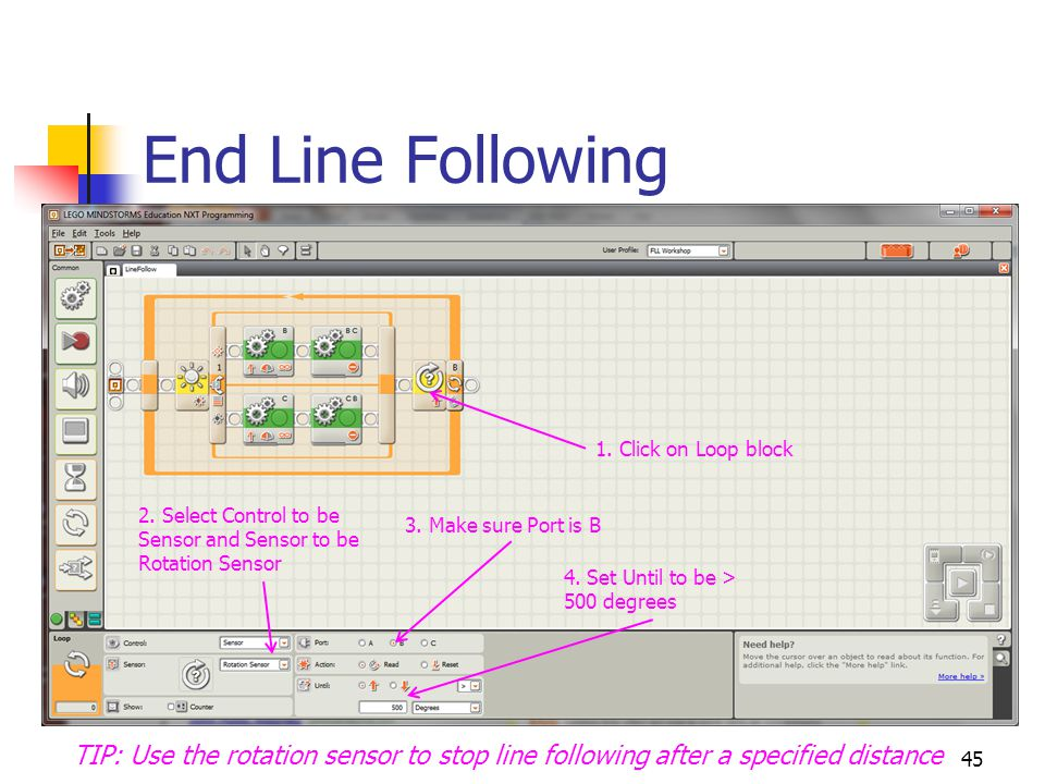 End Line Following 45 TIP: Use the rotation sensor to stop line following after a specified distance 1.