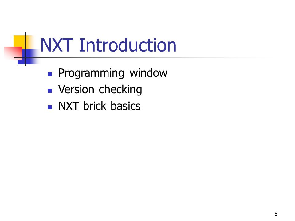 5 NXT Introduction Programming window Version checking NXT brick basics