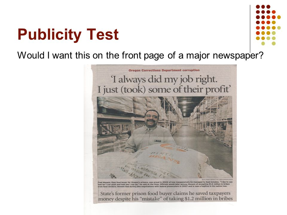 Sally Rhys, Focus on Business Ethics, 4/28/2011 Publicity Test Would I want this on the front page of a major newspaper