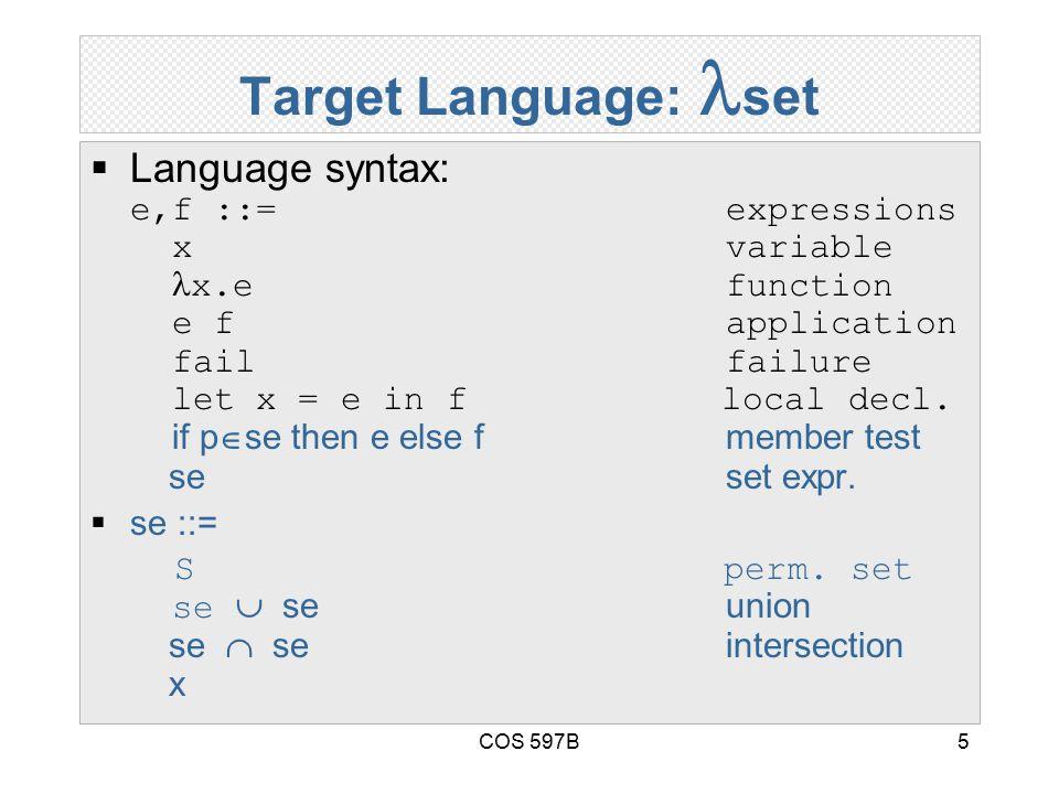 COS 597B5 Target Language: set  Language syntax: e,f ::= expressions xvariable x.efunction e fapplication fail failure let x = e in f local decl.