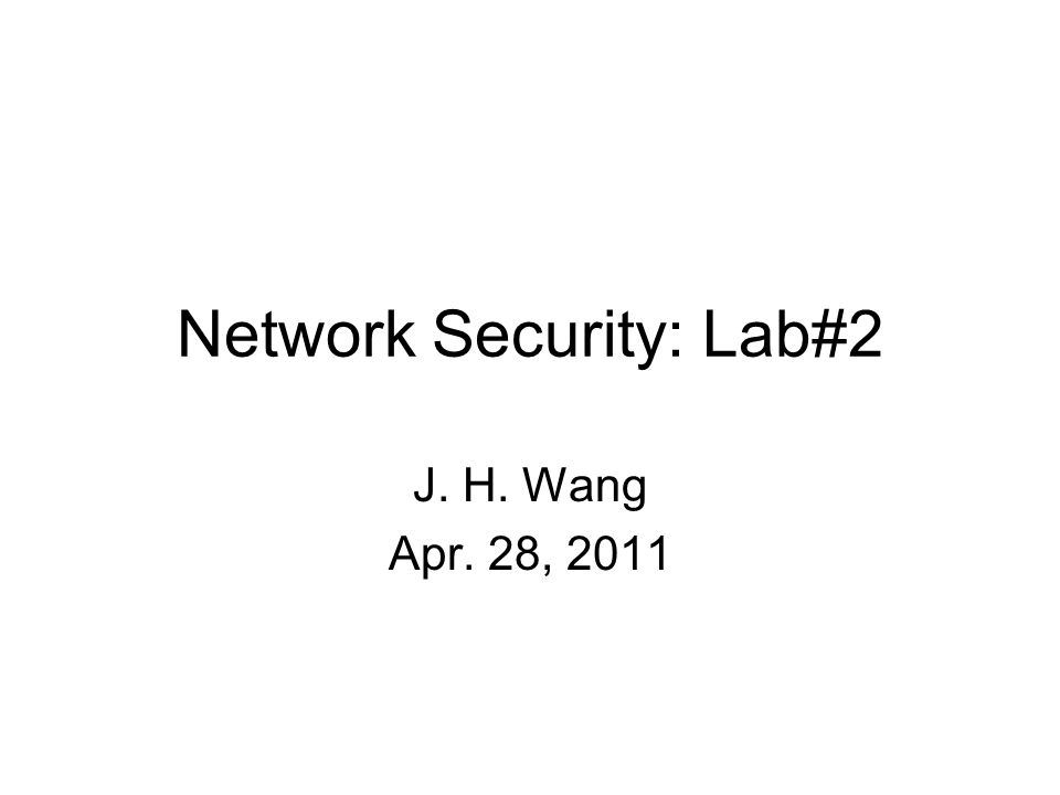 Network Security: Lab#2 J. H. Wang Apr. 28, 2011