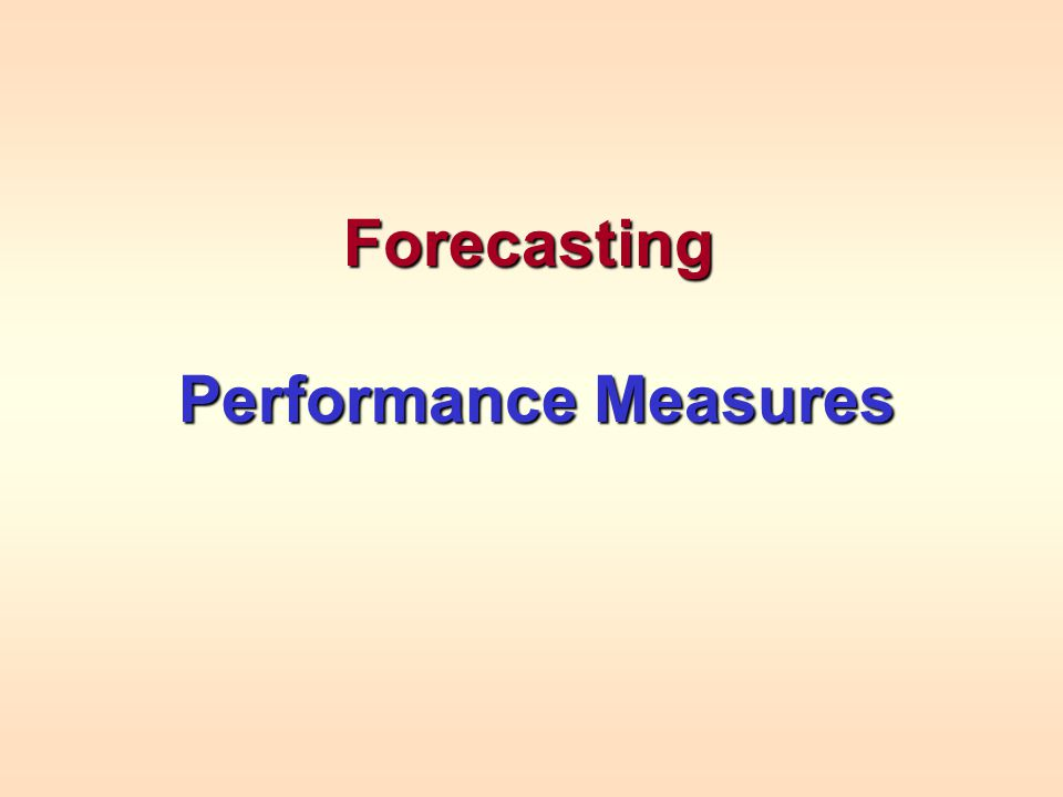Forecasting Performance Measures Performance Measures