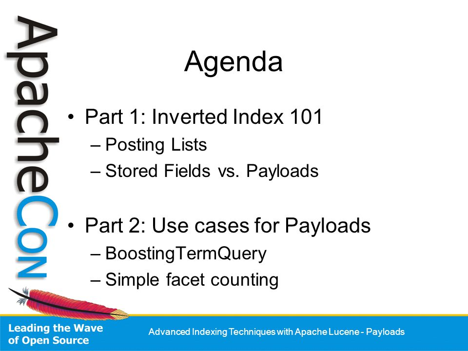 Advanced Indexing Techniques with Apache Lucene - Payloads Agenda Part 1: Inverted Index 101 –Posting Lists –Stored Fields vs. Payloads Part 2: Use ca