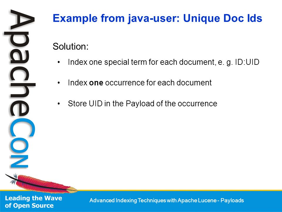 Advanced Indexing Techniques with Apache Lucene - Payloads Solution: Example from java-user: Unique Doc Ids Index one special term for each document,