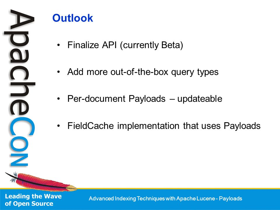 Advanced Indexing Techniques with Apache Lucene - Payloads Outlook Finalize API (currently Beta) Add more out-of-the-box query types Per-document Payl