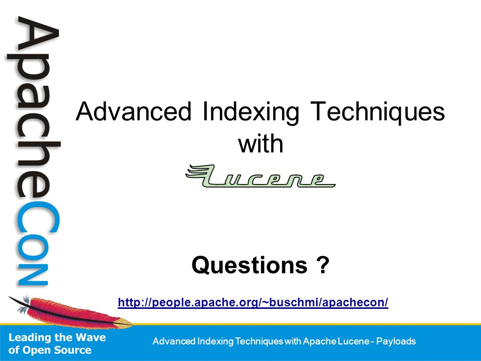 Advanced Indexing Techniques with Apache Lucene - Payloads Advanced Indexing Techniques with Questions ? http://people.apache.org/~buschmi/apachecon/