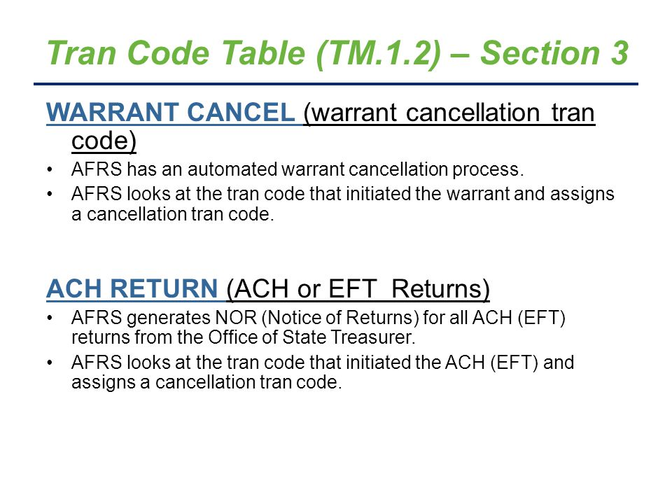Tran Code Table (TM.1.2) – Section 3 WARRANT CANCEL (warrant cancellation tran code) AFRS has an automated warrant cancellation process.