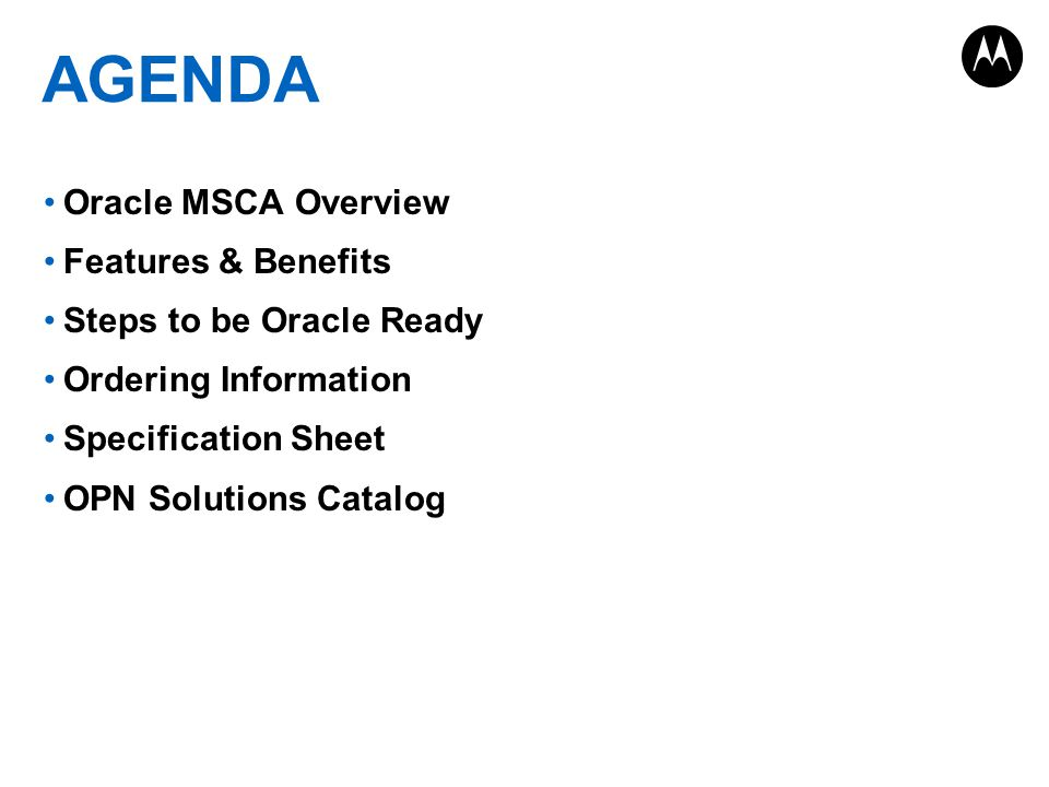 Oracle MSCA Overview Features & Benefits Steps to be Oracle Ready Ordering Information Specification Sheet OPN Solutions Catalog AGENDA