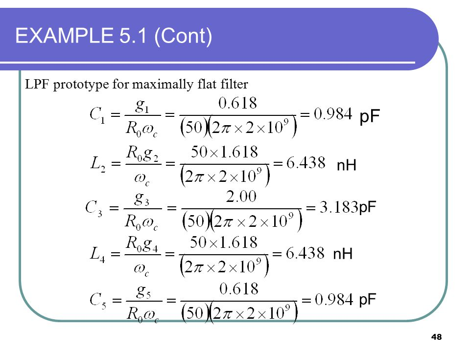 48 EXAMPLE 5.1 (Cont) pF nH pF nH pF LPF prototype for maximally flat filter