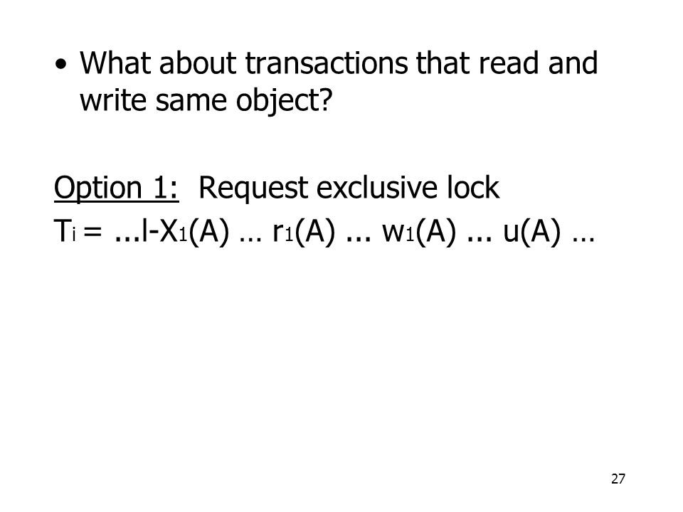 27 What about transactions that read and write same object.